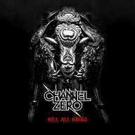 Channel Zero - Kill All Kings