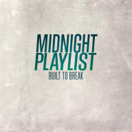 Midnight Playlist - Built to Break