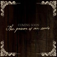 The Passion of Our Souls - coming soon