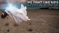 We Fight Like Kids - Superficial Behaviour