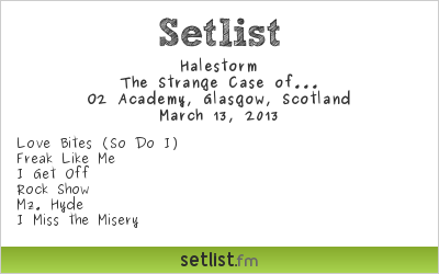 Halestorm Setlist O2 Academy, Glasgow, Scotland 2013, The Strange Case of...