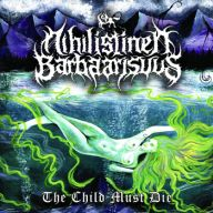 Nihilistinen Barbaarisuus - The Child Must Die