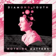 Diamond Youth - Nothing Matters