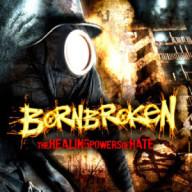 Bornbroken - The Healing Powers of Hate