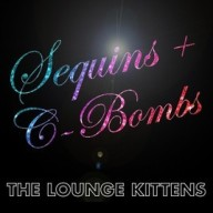 The Lounge Kittens - Sequins + C-Bombs