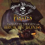 Skull Branded Pirates - An Oath Sworn on Broken Bones