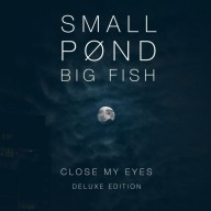 Small Pond Big Fish - Close My Eyes