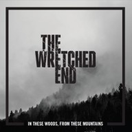 The Wretched End - In These Woods, From These Mountains