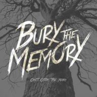 Bury the Memory - Can't Catch The Years